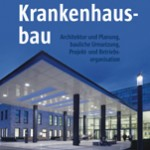 """Publikation """"Krankenhausbau – Architektur und Planung, bauliche Umsetzung, Projekt- und Betriebsorganisation"""""""